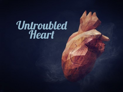 Spiritual Formation: The Untroubled Heart